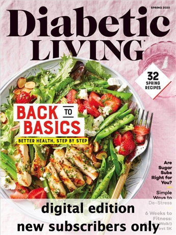 Diabetic Living is the only lifestyle magazine that demonstrates how to live fully each and every day while managing diabetes. Each Diabetic Living issue offers delicious diabetes-friendly recipes, weight-loss strategies, blood glucose monitoring tips, medication information based on standards of medical care and a sense of community for those who want to take responsibility for their diabetes.